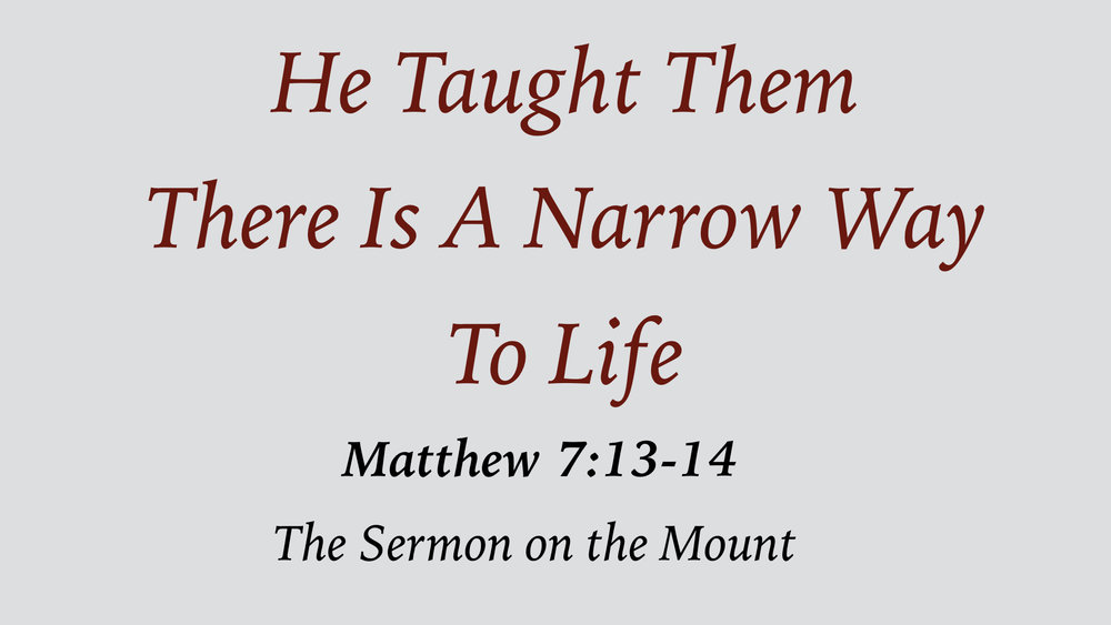 He Taught Them 16 - There Is A Narrow Way To Life WIDE.001.jpeg
