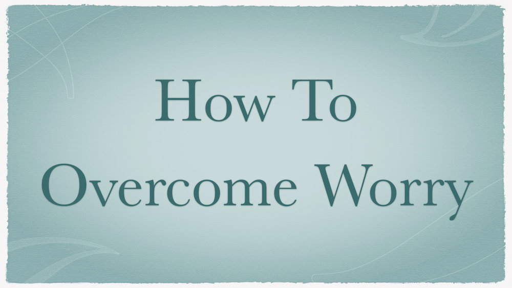 How To Overcome Worry - Billy Davis WIDE.001.jpeg