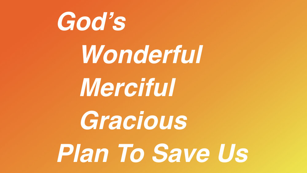 God's Wonderful, Merciful, Gracious Plan To Save Us WIDE.001.jpeg
