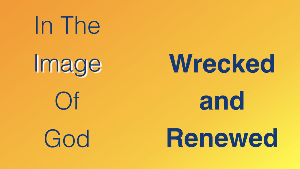 Image Of God 3 - Wrecked And Renewed WIDE.001.jpeg