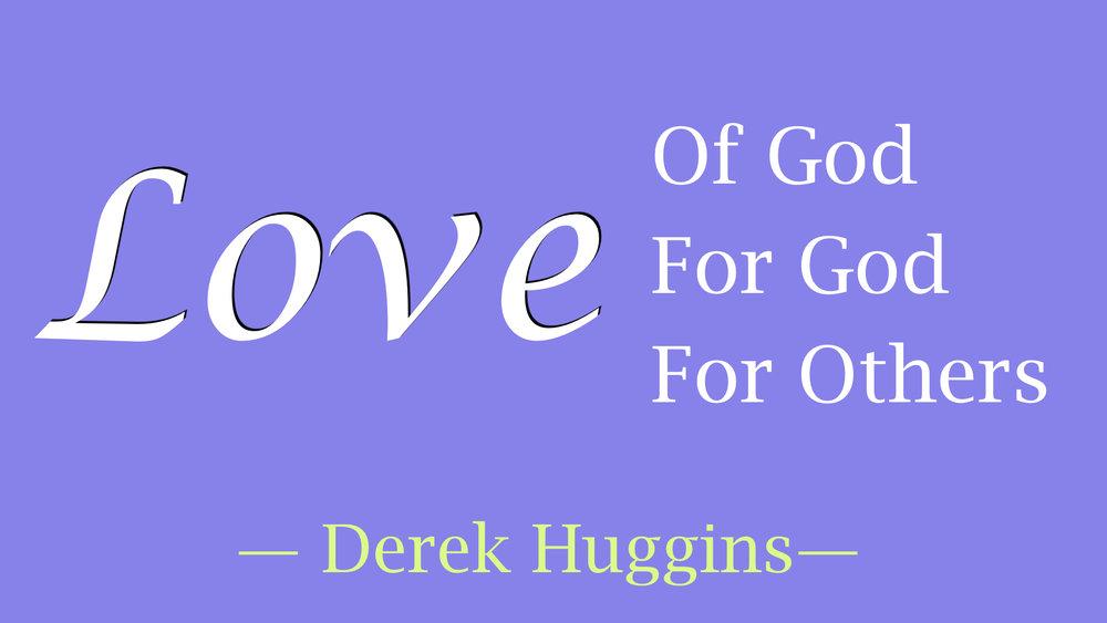 Derek Huggins - Love, Of God, For God, For Others.001.jpeg