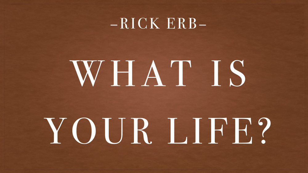 Rick Erb - What Is Your Life.001.jpeg