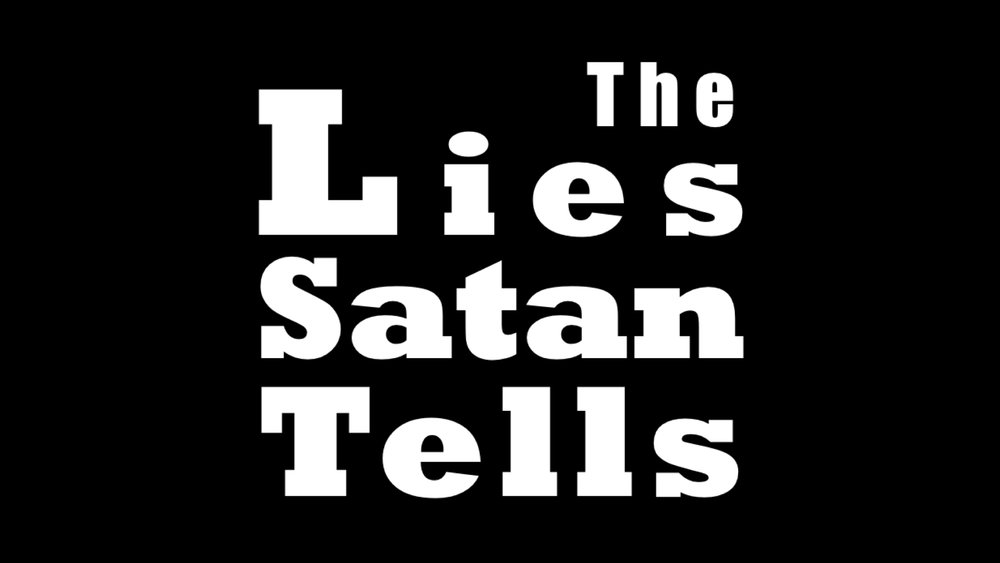 The Lies Satan Tells.001.jpeg
