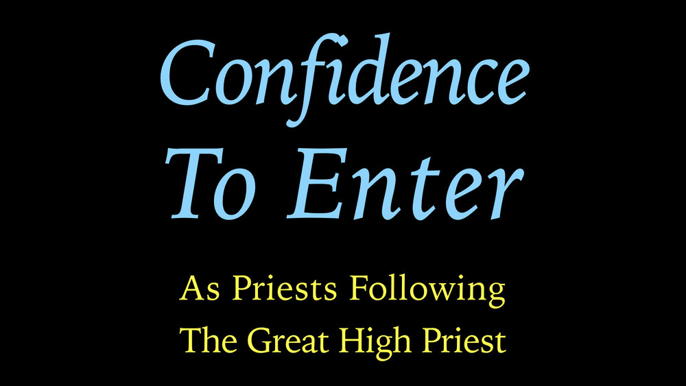 Confidence To Enter - Priests Following The Great High PriestWIDE.001.jpeg