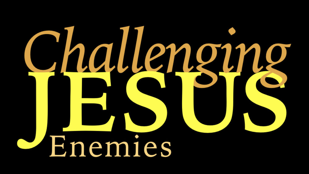 Challenging Jesus - Enemies WIDE.jpeg