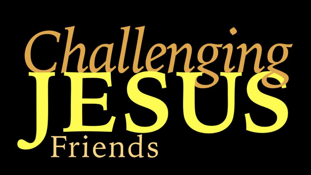 Challenging Jesus - Friends WIDE.jpeg