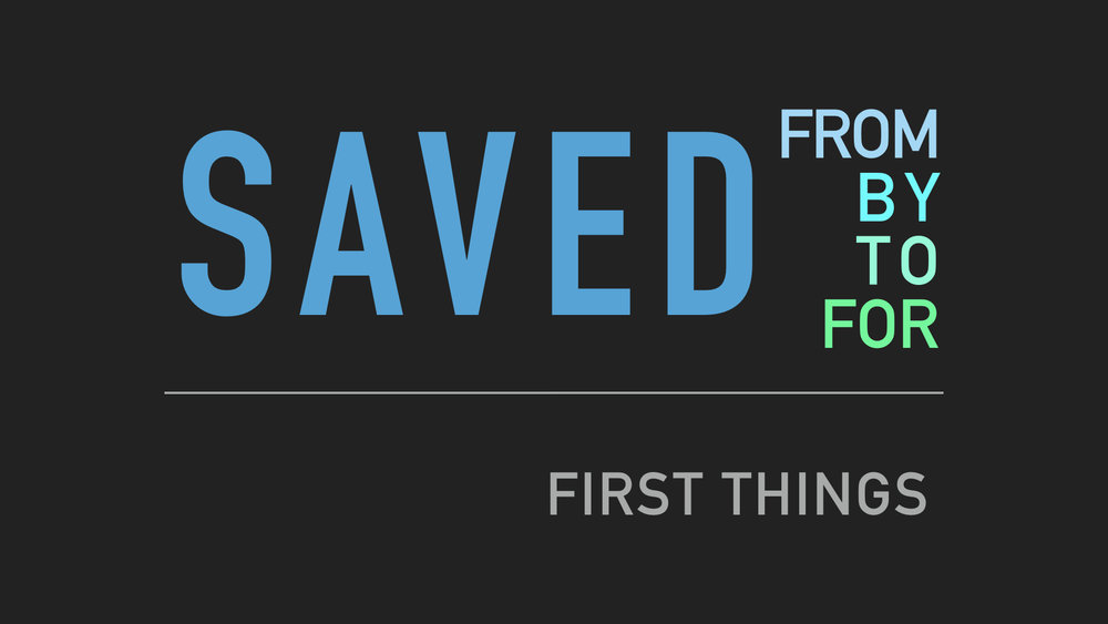 Saved - From, By, To, For [First Things] WIDE.jpeg