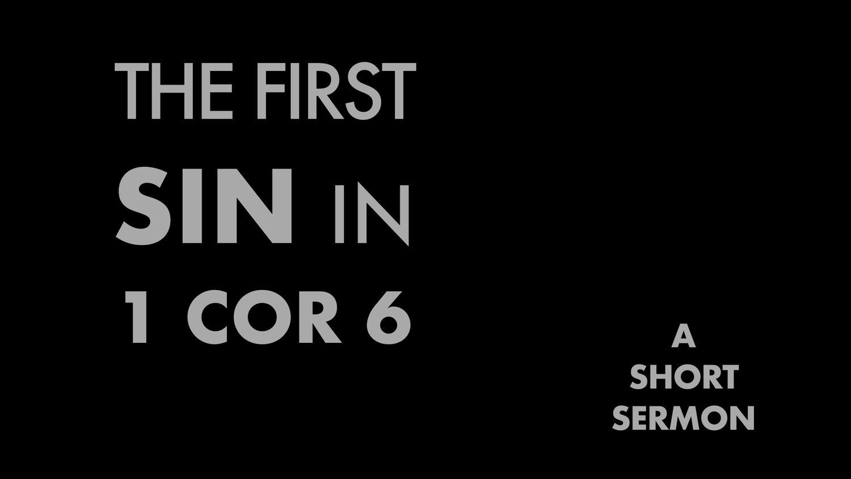 The First Sin of 1 Cor  6 - A Short Sermon — Mulvane Church