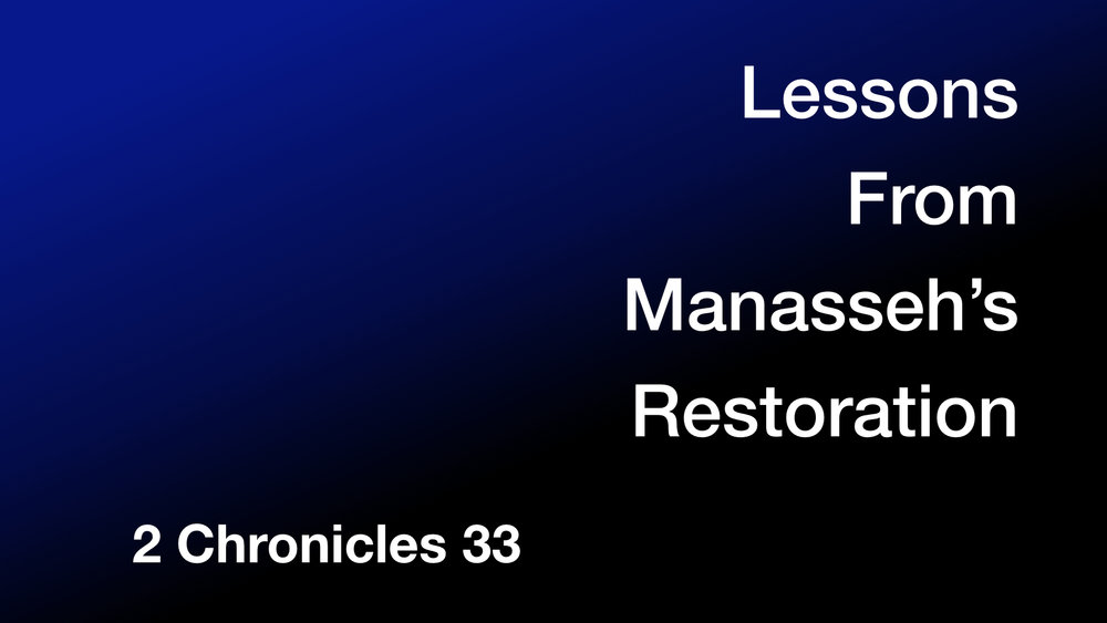 Lessons From Manasseh's Restoration WIDE.001.jpeg