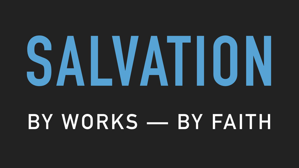 Salvation By Works By Faith WIDE.001.jpeg