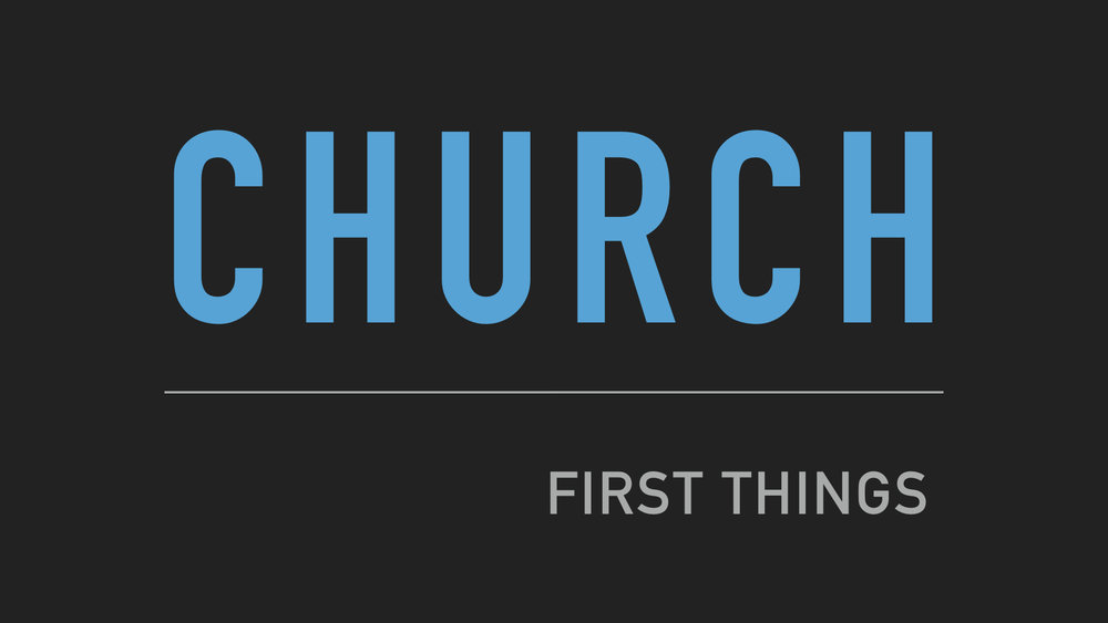 First Things - Church WIDE.001.jpeg