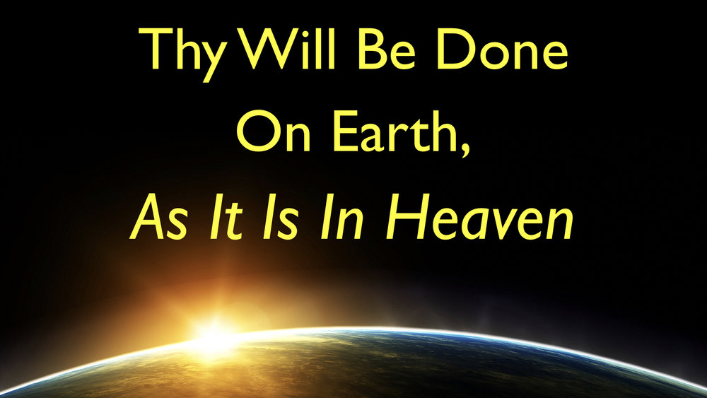 Thy Will Be Done On Earth, As It Is In Heaven WIDE.001.jpeg