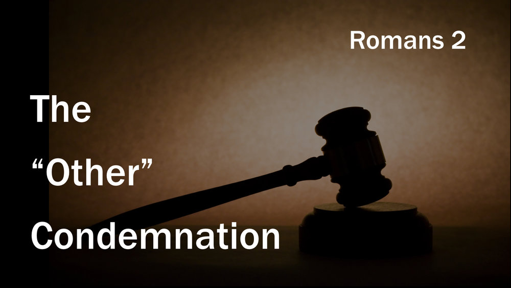 45 Romans 2 - The Other Condemnation WIDE.001.jpeg