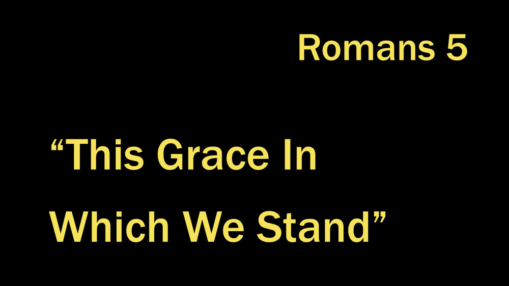 45 Romans 5 - This Grace In Which We Stand WIDE.003.jpeg