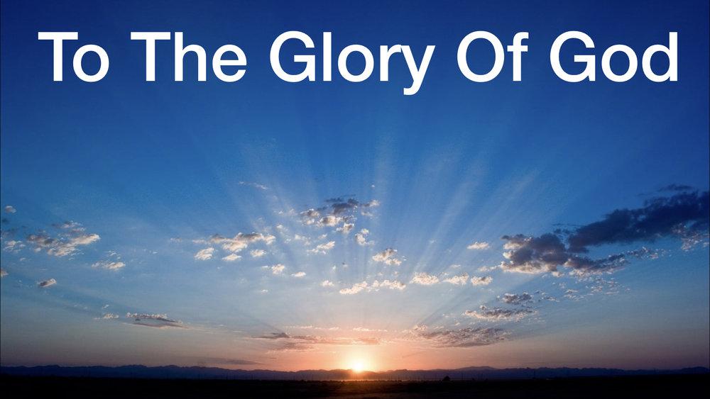 To The Glory Of God WIDE.001.jpeg