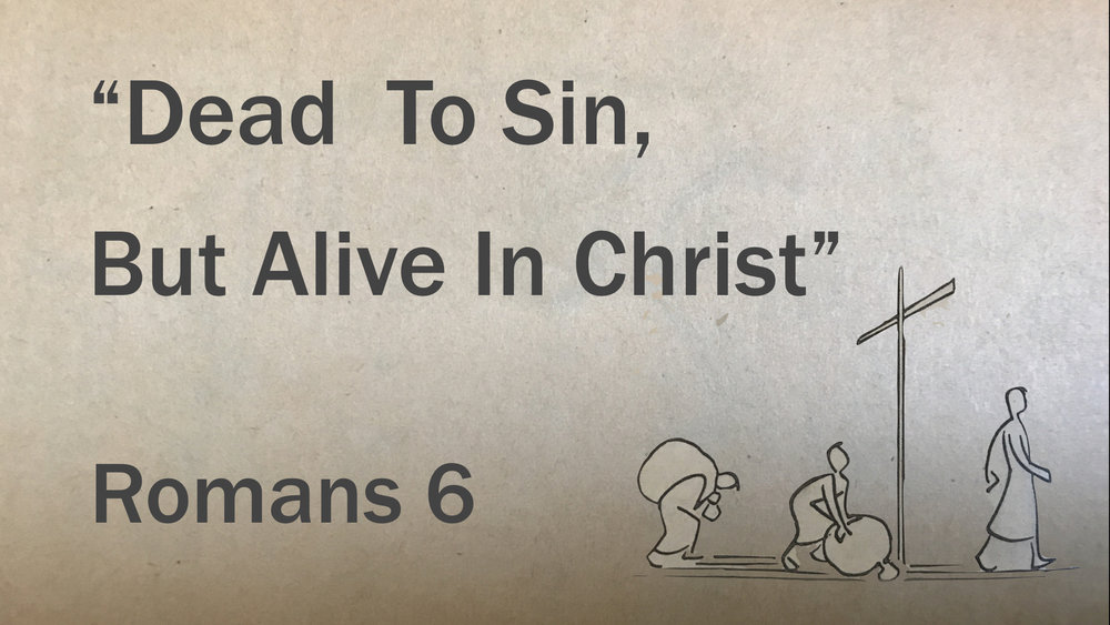 Romans 6 - Dead To Sin, But Alive In Christ WIDE.jpeg