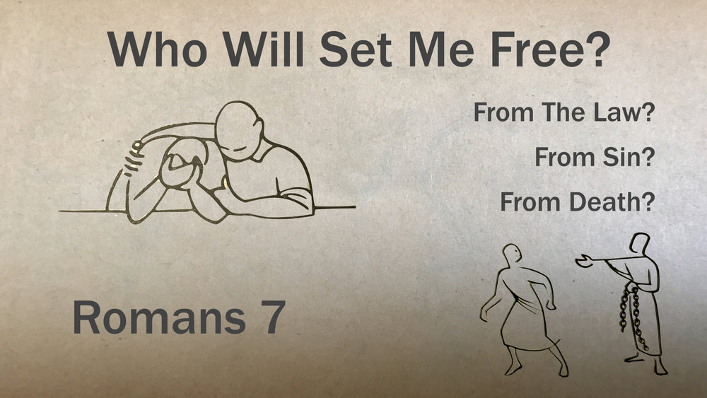 45 Romans 7 - Who Will Set Me Free? WIDE.001.jpeg
