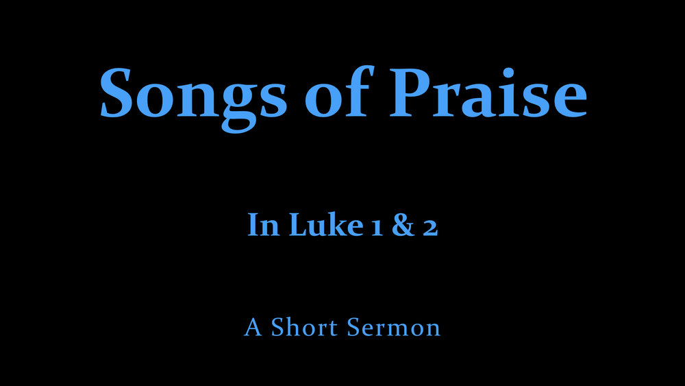 Songs Of Praise In Luke 1 & 2 - A Short Sermon.jpeg