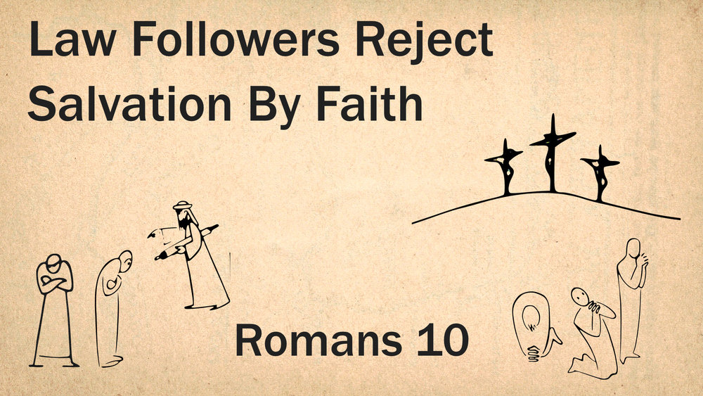 Romans 10 - Law Followers Reject Salvation By Faith WIDE.001.jpeg