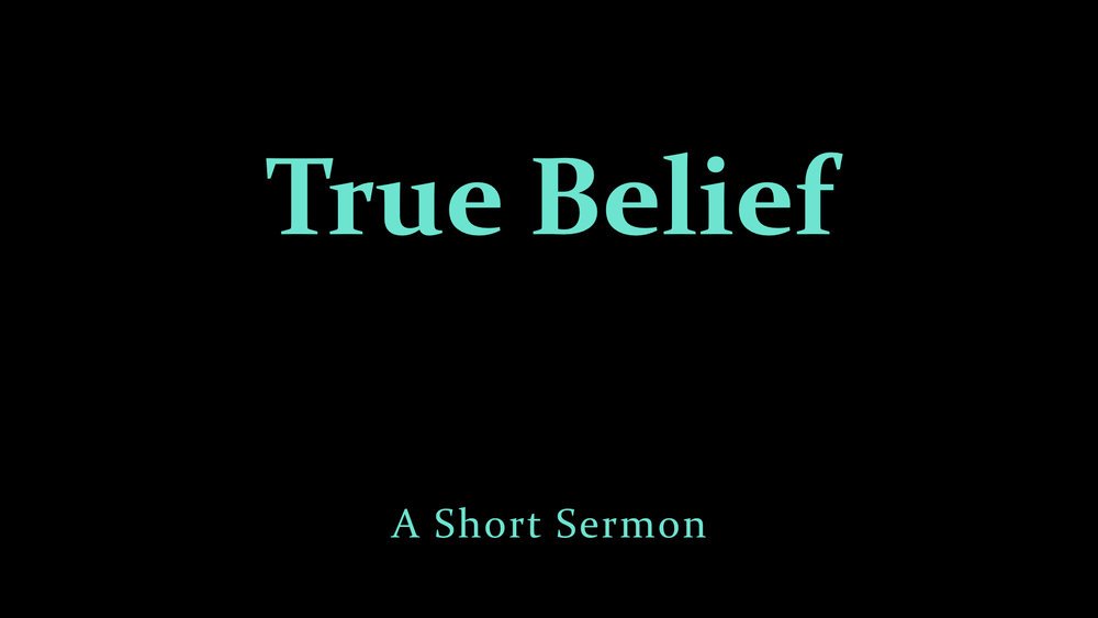 True Belief - A Short Sermon.jpeg