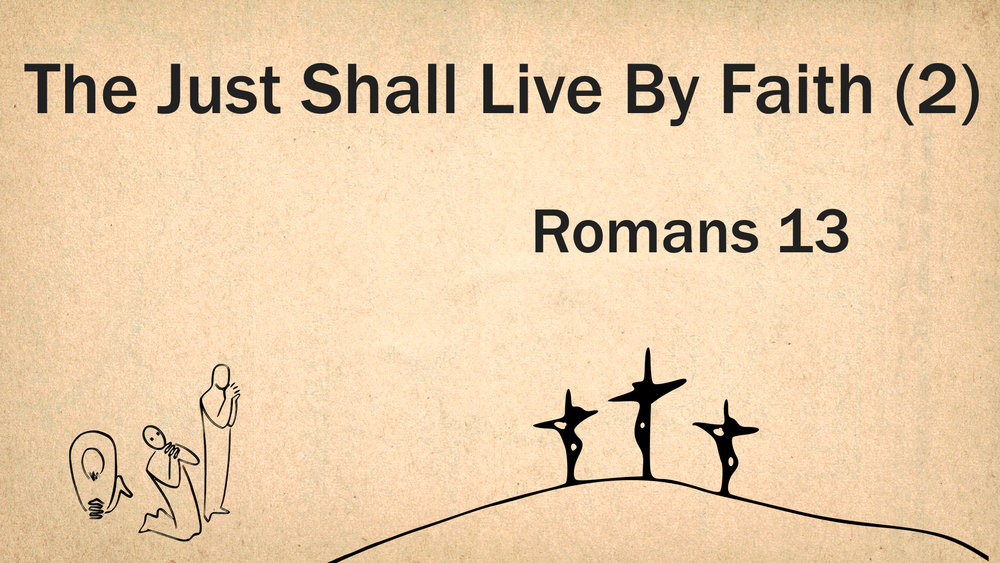 Romans 13 - The Just Shall Live By Faith (2) WIDE.001.jpeg