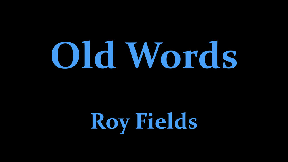 Roy Fields - Old Words.001.jpeg