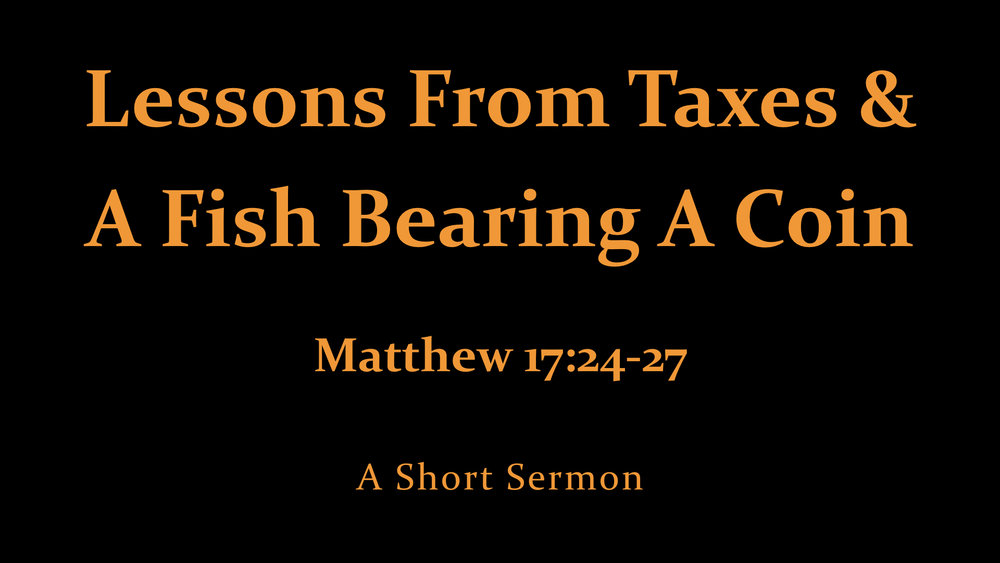 Matt 17;24-27 Lesson From Taxes & A Fish Bearing A Coin.jpeg