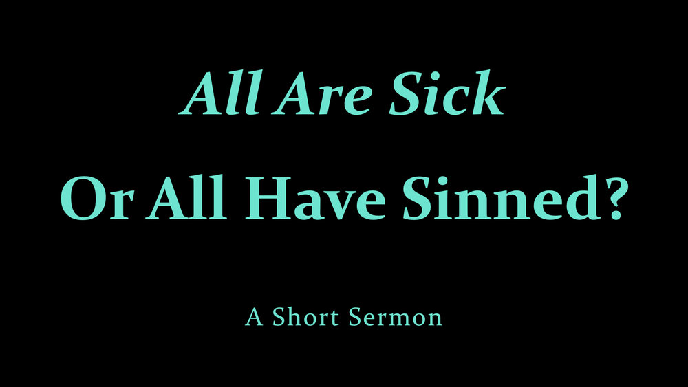 All Are Sick, Or All Have Sinned - A Short Sermon.jpeg