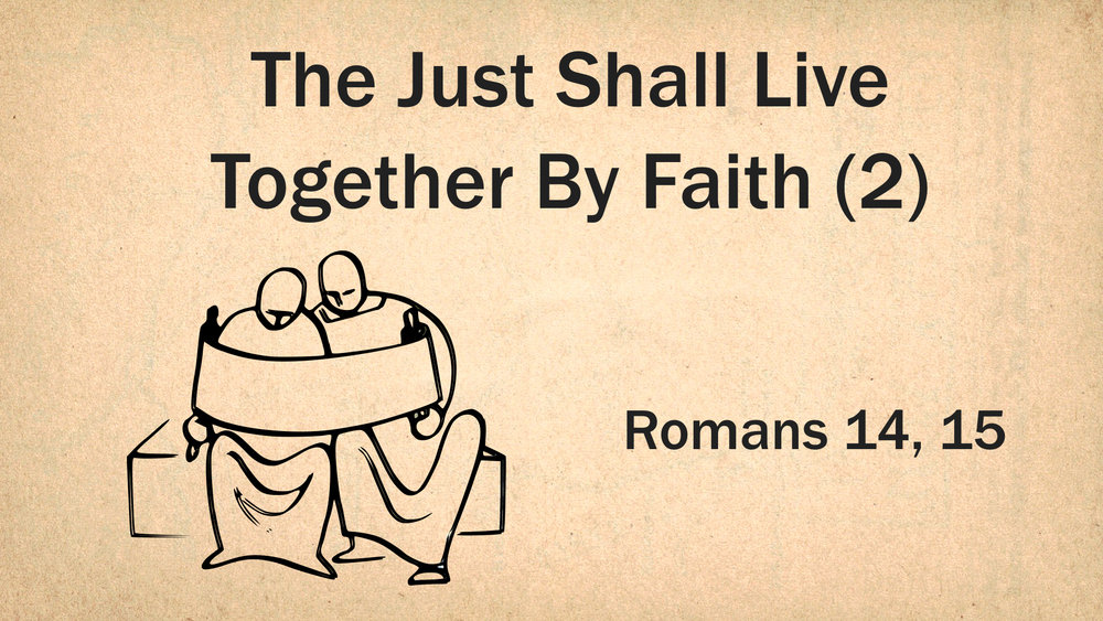 Romans 15 (1) - The Just Shall Live Together By Faith (2) WIDE.jpeg