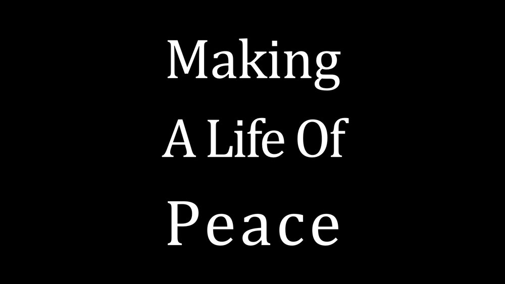Making A Life Of Peace WIDE.001.jpeg