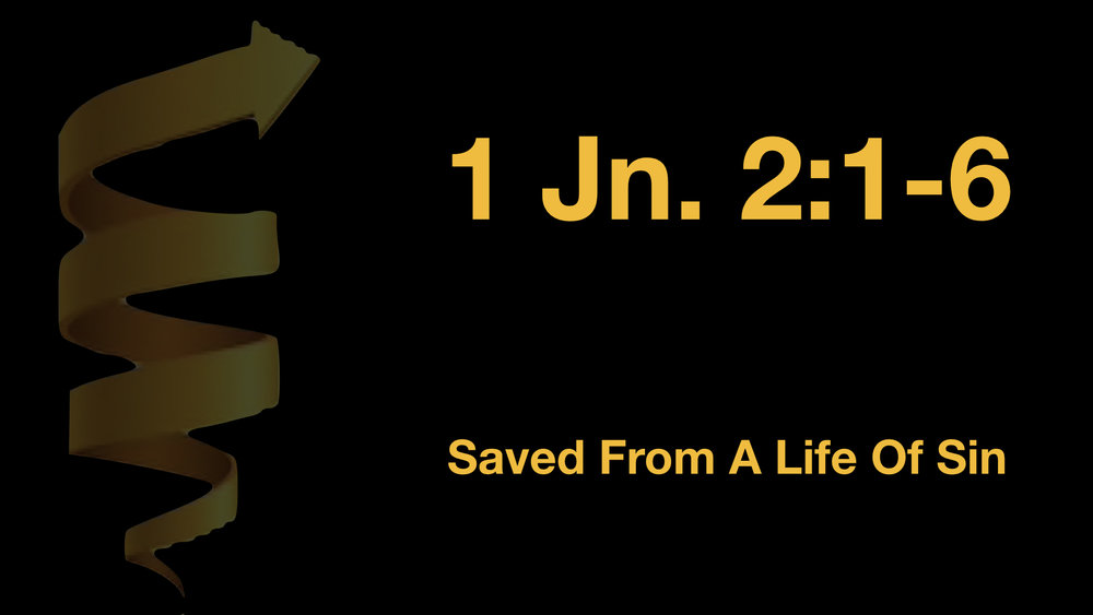 1 John 2;1-6 Saved From A Life Of Sin WIDE.001.jpeg