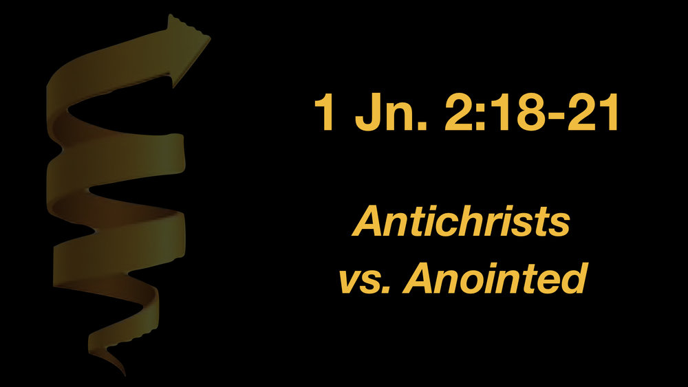 1 John 2;18-21 Antichrists vs. Anointed WIDE.001.jpeg