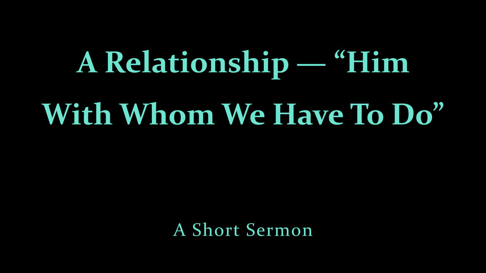 A Relationship — %22Him With Whom We Have To Do%22 - A Short Sermon.jpeg