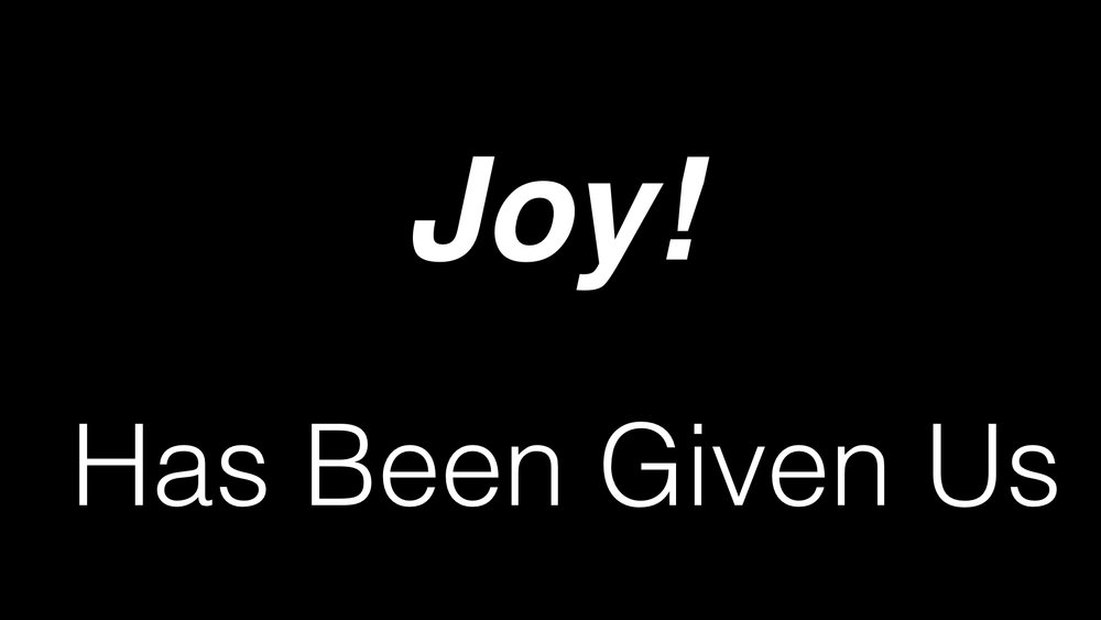 Joy! Has Been Given Us WIDE.001.jpeg
