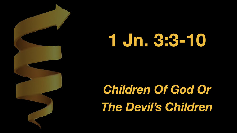 1 John 3;3-10 Children Of God Or The Devil's Children.jpeg
