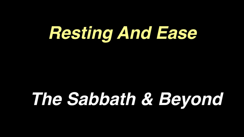 Resting And Ease - The Sabbath & Beyond WIDE.001.jpeg