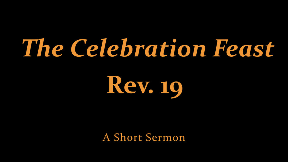 The Celebration Feast - Rev. 19 - A Short Sermon WIDE.jpeg
