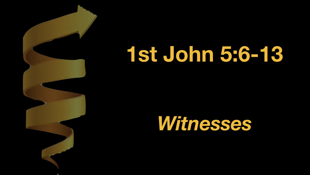 1 John 5;6-13 Witnesses WIDE.001.jpeg