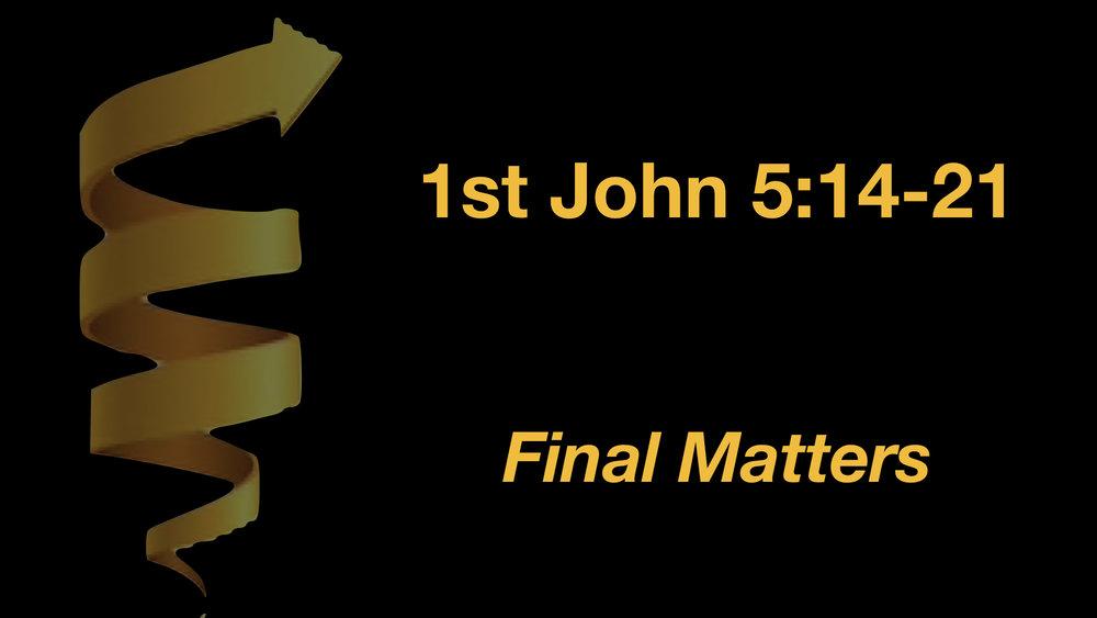 1 John 5;14-21 Final Matters - WIDE.jpeg