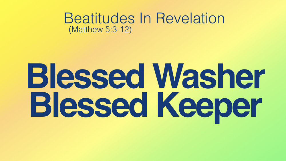 Beatitudes in Revelation - 2 Blessed Washer:Blessed Keeper WIDE.001.jpeg