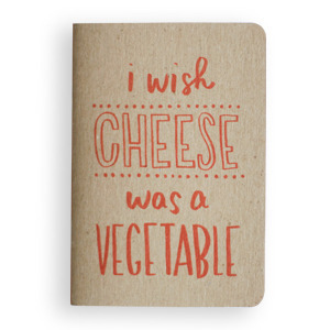 """I wish cheese was a vegetable"" notebook"