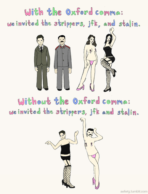 At last. Someone making sense of the Oxford Comma for the laymen out there. (via  The Daily What )