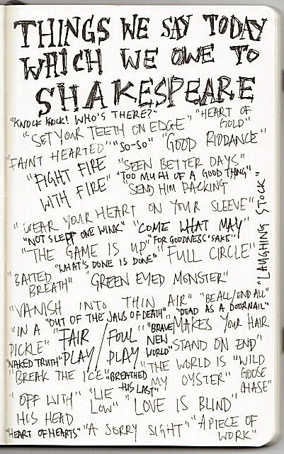 och-annie :     Things we say today which we owe to Shakespeare. That sorry sight is a piece of work, see what I did there.      Love what this man did for our language.