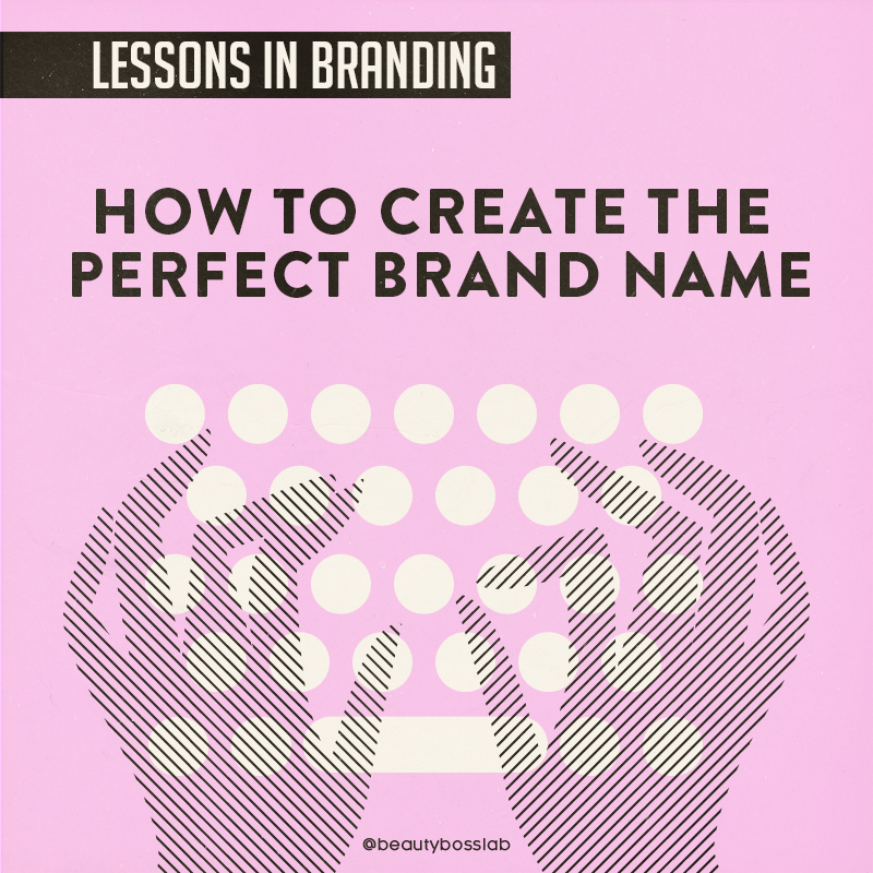 How To Create The Perfect Brand Name Beauty Boss Lab
