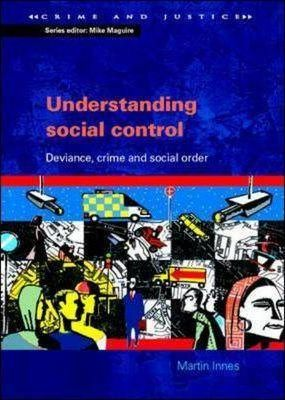 Understanding Social Control : Crime and Social Order in Late Modernity  Martin Innes