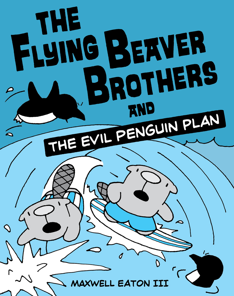 Maxwell Eaton III - The Flying Beaver Brothers and The Evil Penguin Plan.jpg