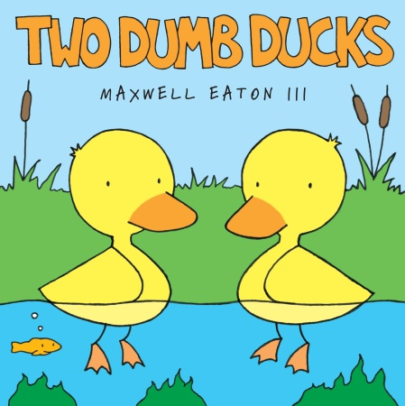Maxwell Eaton III - Two Dumb Ducks.jpg