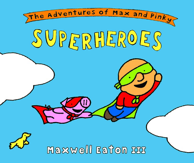 Maxwell Eaton III - The Adventures of Max and Pinky Superheroes.jpg