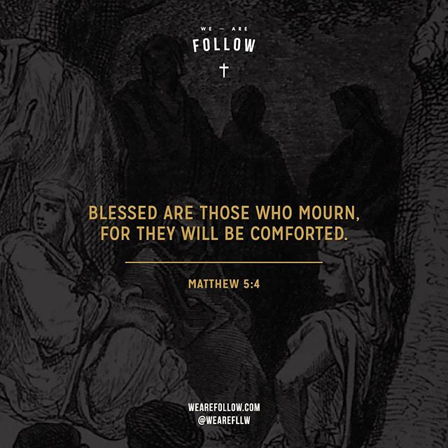 Matthew 5:4  Loss as a result of sin leads to mourning. Those that mourn long for the forgiveness and healing found in Jesus. This in a sense is our spirit longing for Christ's return when there will be no weeping, illness, or sin.  #weareFOLLOW #beatitudes #verseoftheday #sermononthemount #wordsofChrist