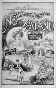 Government Posters in the UK advertising for Domestic Servant Opportunities in New Zealand.  Below are a selection of Google Images regarding Emigration to New Zealand. 'Agents' were often used to advertise in Britain for prospective immigrants/settlers.